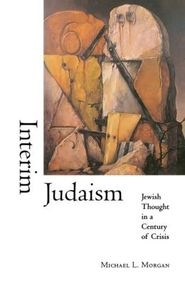 Interim Judaism: Jewish Thought in a Century of Crisis