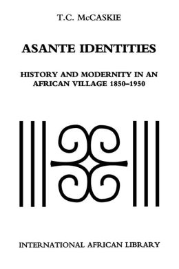Asante Identities: History and Modernity in an African Village, 1850-1950