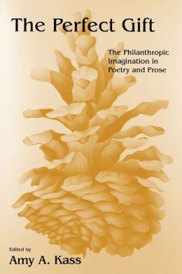 The Perfect Gift: The Philanthropic Imagination in Poetry and Prose
