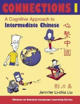 Connections I: A Cognitive Approach to Intermediate Chinese (Chiness in Context Lanuage Learning Series)