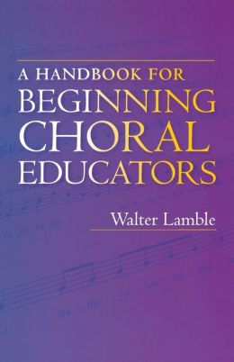 A Handbook For Beginning Choral Educators