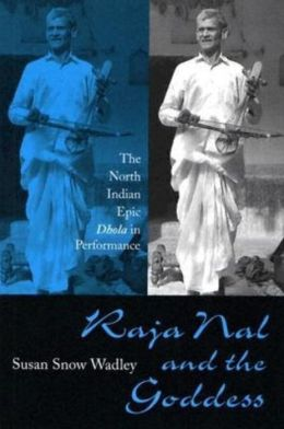 Raja Nal and the Goddess: The North Indian Epic Dhola in Performance