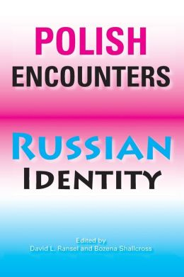 Polish Encounters, Russian Identity (Indiana-Michigan Series in Russian and East European Studies)