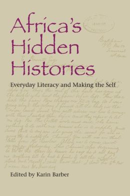 Africa's Hidden Histories: Everyday Literacy and Making the Self