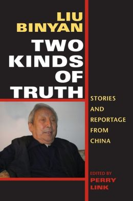 Two Kinds of Truth: Stories and Reportage from China Binyan Liu and Perry Link