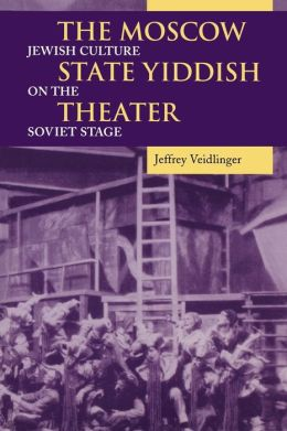Moscow State Yiddish Theater: Jewish Culture on the Soviet Stage