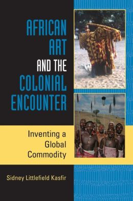 African Art and the Colonial Encounter: Inventing a Global Commodity