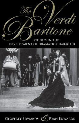 Verdi Baritone: Studies in the Development of Dramatic Character
