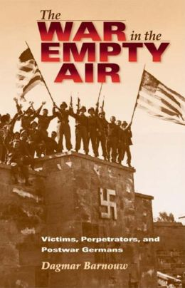 War in the Empty Air: Victims, Perpetrators, and Postwar Germans