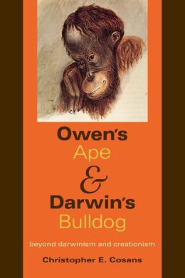 Owen's Ape and Darwin's Bulldog: Beyond Darwinism and Creationism
