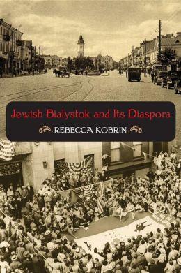 Jewish Bialystok and Its Diaspora