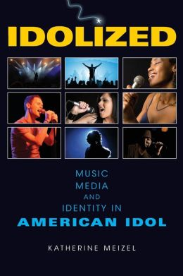 Idolized: Music, Media, and Identity in American Idol
