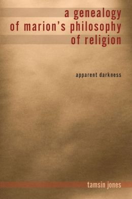 A Genealogy of Marion's Philosophy of Religion: Apparent Darkness