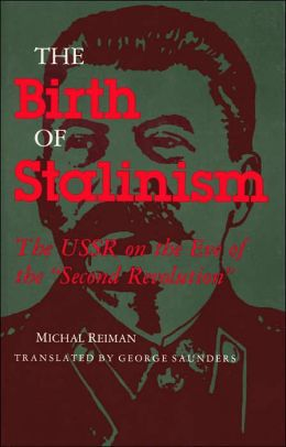 Birth of Stalinism: The USSR on the Eve of the Second Revolution (Indiana-Michigan Series in Russian and East European Studies)