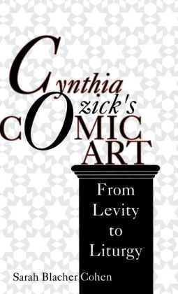Cynthia Ozick's Comic Art: From Levity to Liturgy ( Jewish Literature and Culture Series)