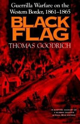 Black Flag: Guerrilla Warfare on the Western Border, 1861-1865