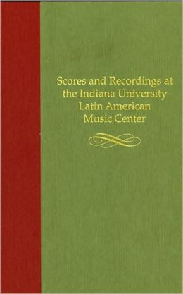 Scores and Recordings at the Indiana University Latin American Music Center