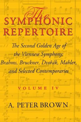 The Symphonic Repertoire: The Second Golden Age of the Viennese Symphony - Brahms, Bruckner, Dvorák, Mahler, and Selected Contemporaries