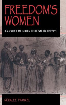 Freedom's Women: Black Women and Families in Civil War Era Mississippi