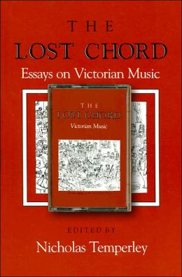 The Lost Chord: Essays on Victorian Music