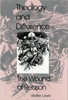 Theology and Difference: The Wound of Reason