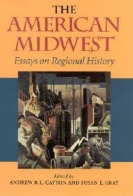 The American Midwest: Essays in Regional History