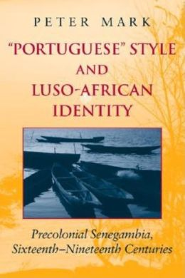 Portuguese Style and Luso-African Identity: Precolonial Senegambia, Sixteenth - Nineteenth Centuries
