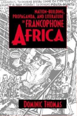 Nation-Building, Propaganda, and Literature in Francophone Africa