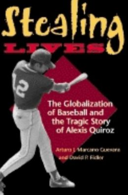 Stealing Lives: The Globalization of Baseball and the Tragic Story of Alexis Quiroz