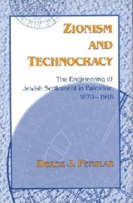 Zionism and Technocracy: The Engineering of Jewish Settlement in Palestine, 1870-1918
