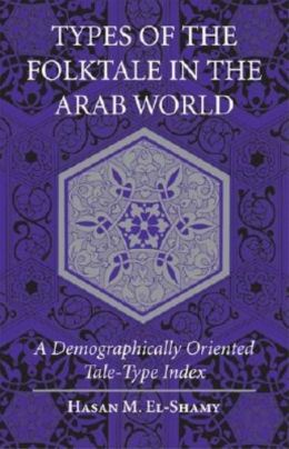 Types of the Folklore in the Arab World : A Demographically Oriented Tale-Type Index