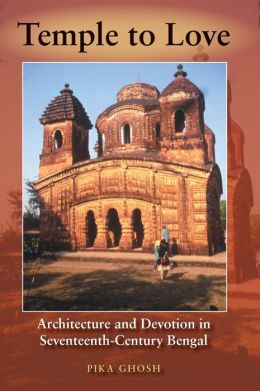 Temple to Love: Architecture and Devotion in Seventeenth-Century Bengal