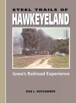 Steel Trails of Hawkeyeland: Iowa's Railroad Experience