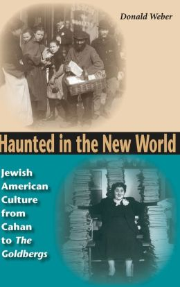 Haunted in the New World: Jewish American Culture from Cahan to the Goldbergs