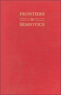 Frontiers in Semiotics (Advances in Semiotics Series)