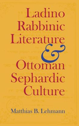 Ladino Rabbinic Literature And Ottoman Sephardic Culture