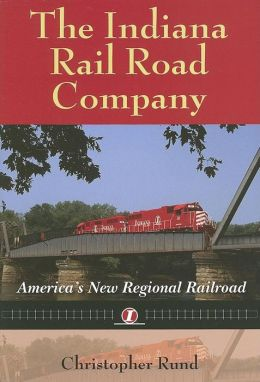 Indiana Rail Road Company: America's New Regional Railroad