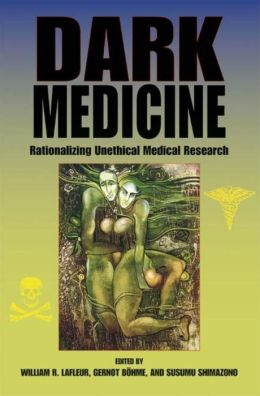 Dark Medicine: Rationalizing Unethical Medical Research