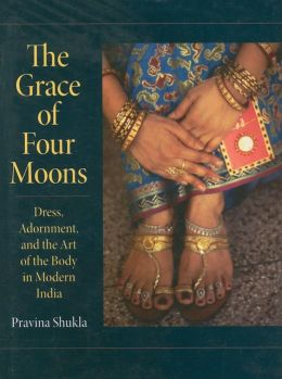 Grace of Four Moons: Dress, Adornment, and the Art of the Body in Modern India