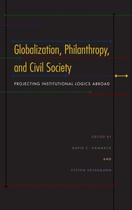 Globalization, Philanthropy, and Civil Society: Projecting Institutional Logics Abroad