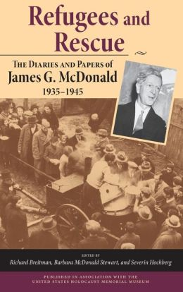 Refugees and Rescue: The Diaries and Papers of James G. McDonald, 1935-1945