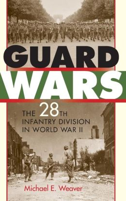 Guard Wars: The 28th Infantry Division in World War II