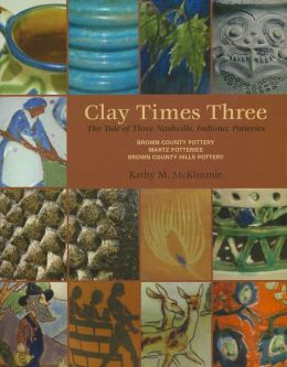 Clay Times Three: The Tale of Three Nashville, Indiana, Potteries