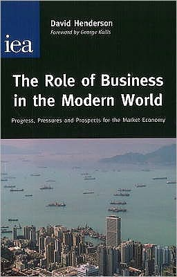 The Role of Business in the Modern World : Progress, Pressures and Prospects for the Market Economy