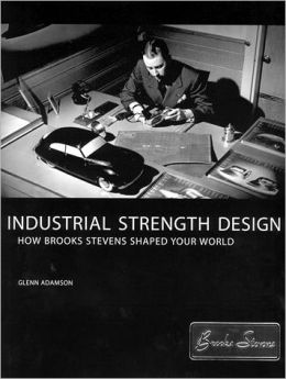 Industrial Strength Design: How Brooks Stevens Shaped Your World