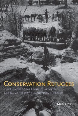 Conservation Refugees: The Hundred-Year Conflict between Global Conservation and Native Peoples
