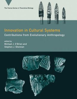 Innovation in Cultural Systems: Contributions from Evolutionary Anthropology (Vienna Series in Theoretical Biology Series)