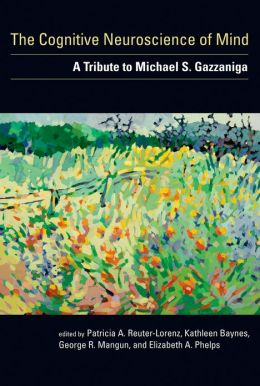 The Cognitive Neuroscience of Mind: A Tribute to Michael S. Gazzaniga
