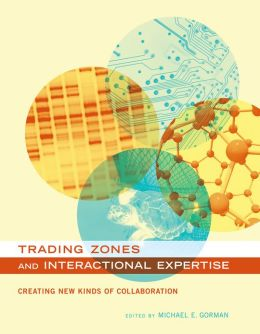 Trading Zones and Interactional Expertise: Creating New Kinds of Collaboration