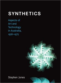 Synthetics: Aspects of Art and Technology in Australia, 1956-1975